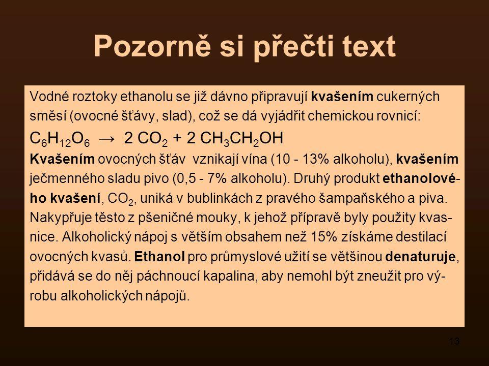 Pozorně si přečti text C6H12O6 → 2 CO2 + 2 CH3CH2OH