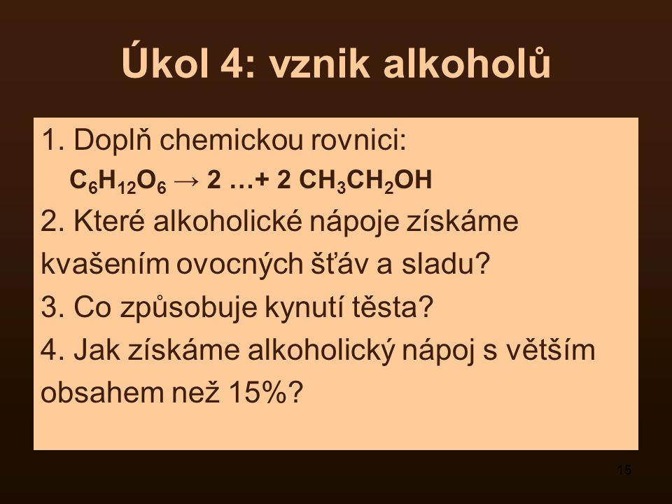 Úkol 4: vznik alkoholů 1. Doplň chemickou rovnici: