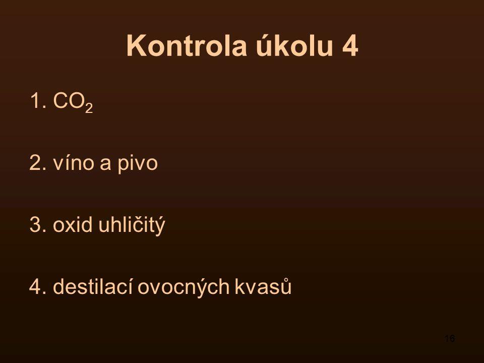 Kontrola úkolu 4 1. CO2 2. víno a pivo 3. oxid uhličitý