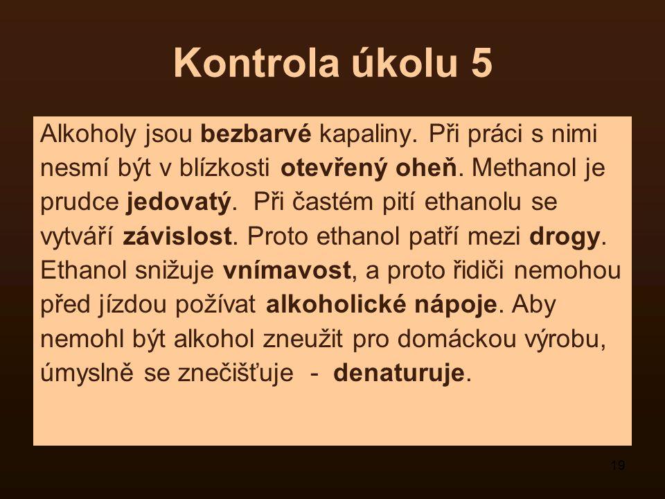 Kontrola úkolu 5 Alkoholy jsou bezbarvé kapaliny. Při práci s nimi
