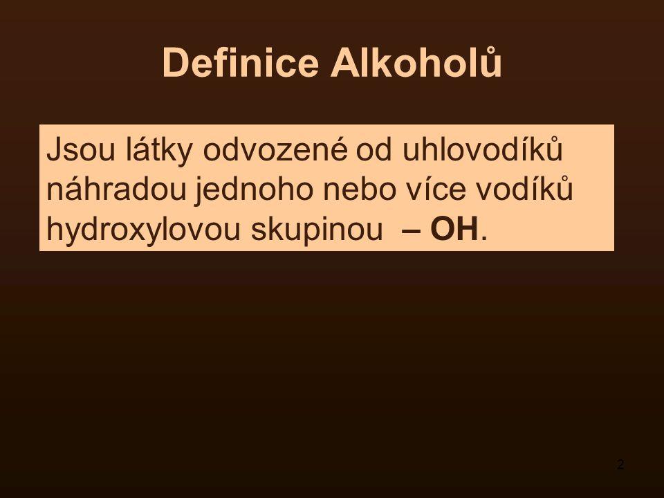 Definice Alkoholů Jsou látky odvozené od uhlovodíků náhradou jednoho nebo více vodíků hydroxylovou skupinou – OH.