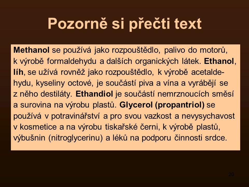 Pozorně si přečti text Methanol se používá jako rozpouštědlo, palivo do motorů, k výrobě formaldehydu a dalších organických látek. Ethanol,