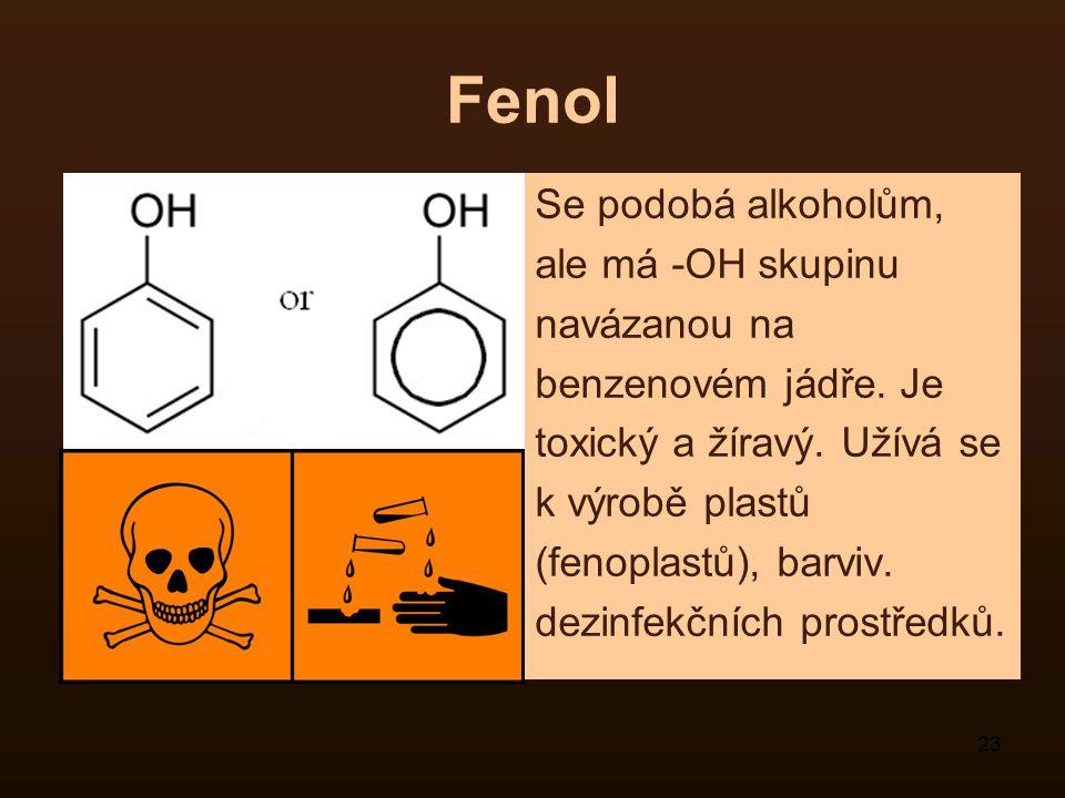 Fenol Se podobá alkoholům, ale má -OH skupinu navázanou na