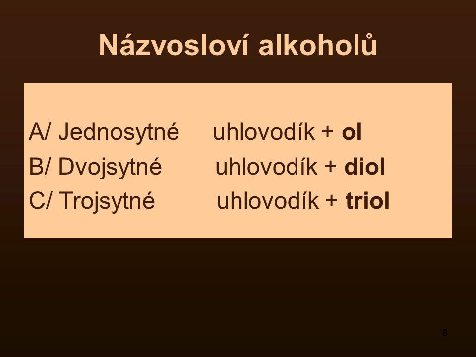Názvosloví alkoholů A/ Jednosytné uhlovodík + ol
