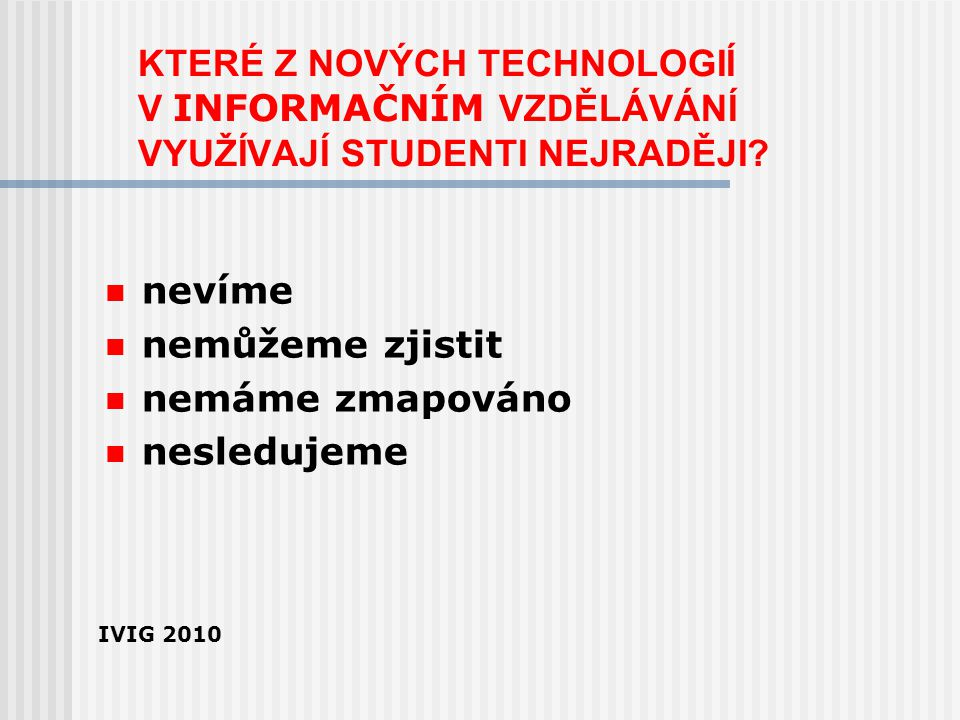 KTERÉ Z NOVÝCH TECHNOLOGIÍ V INFORMAČNÍM VZDĚLÁVÁNÍ VYUŽÍVAJÍ STUDENTI NEJRADĚJI