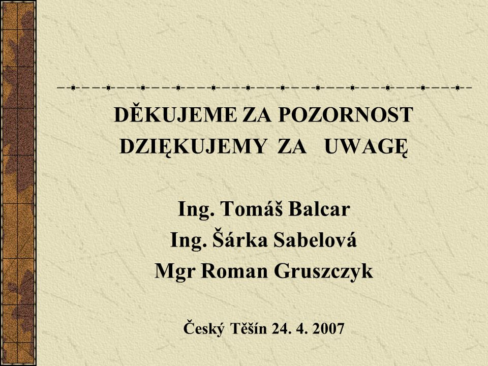 DĚKUJEME ZA POZORNOST DZIĘKUJEMY ZA UWAGĘ Ing. Tomáš Balcar