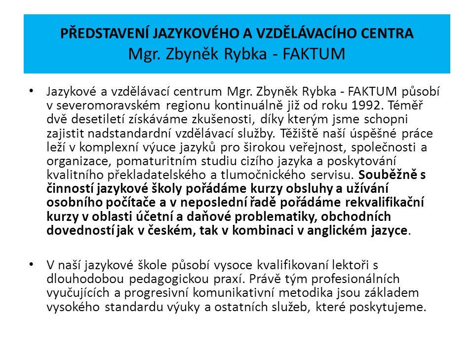 PŘEDSTAVENÍ JAZYKOVÉHO A VZDĚLÁVACÍHO CENTRA Mgr. Zbyněk Rybka - FAKTUM