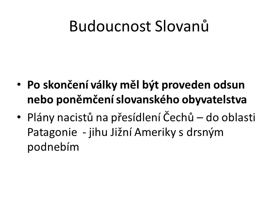 Budoucnost Slovanů Po skončení války měl být proveden odsun nebo poněmčení slovanského obyvatelstva.