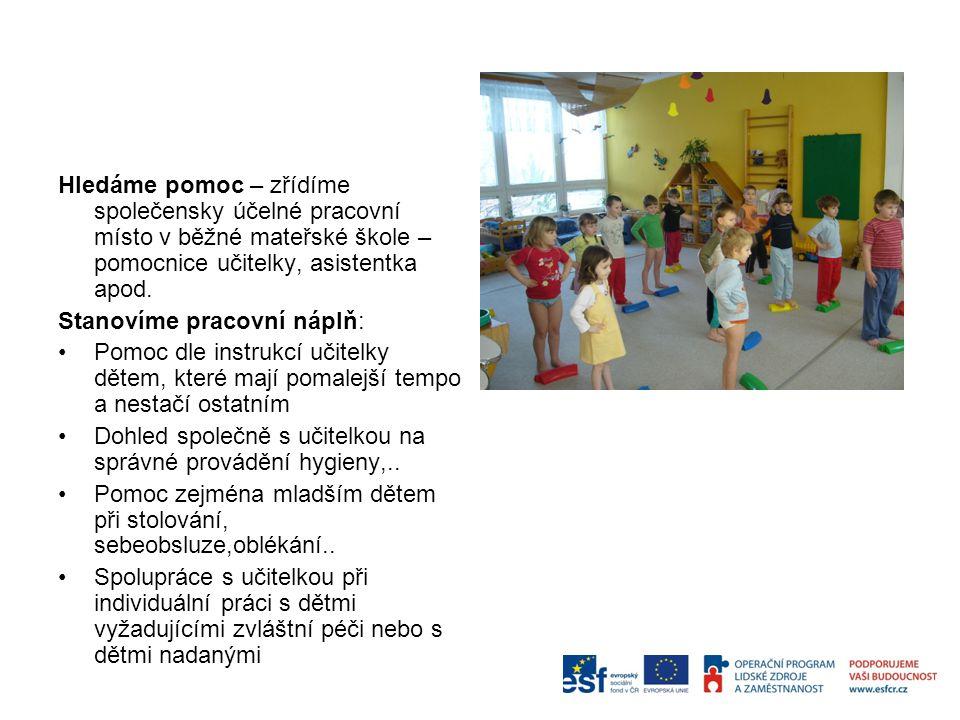 Hledáme pomoc – zřídíme společensky účelné pracovní místo v běžné mateřské škole – pomocnice učitelky, asistentka apod.