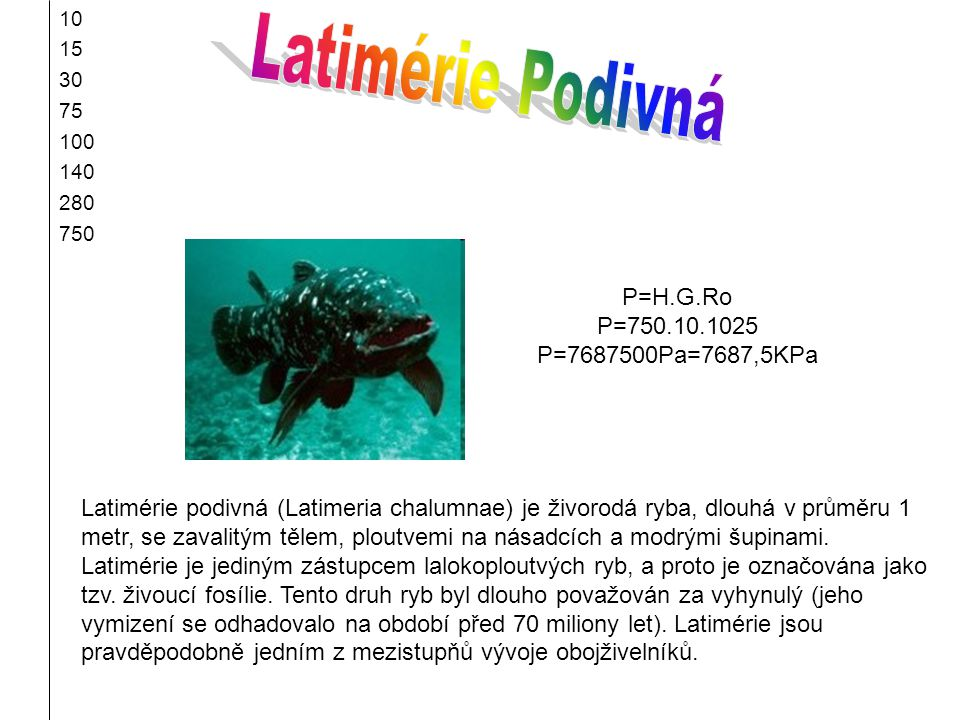 Latimérie Podivná P=H.G.Ro P=750.10.1025 P=7687500Pa=7687,5KPa