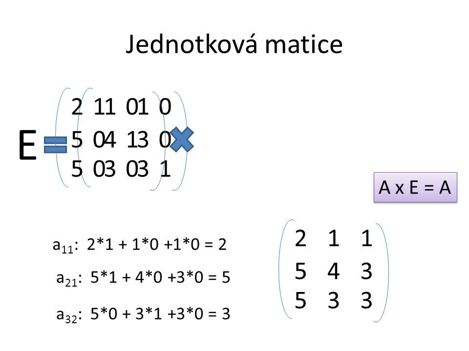 Jednotková matice 2. 1. 1. 1. E. 5. 4. 1. 3. 5. 3. 3. 1. A x E = A. 2. 1. 1. a11: 2*1 + 1*0 +1*0 = 2.
