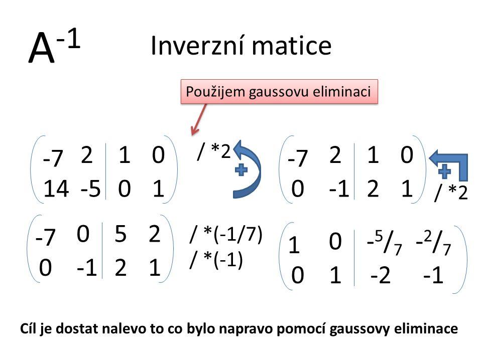 A-1 Inverzní matice 2 1 2 1 -7 -7 14 -5 1 -1 2 1 5 2 -7 -5/7 -2/7 1 -1