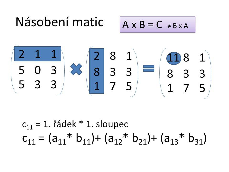 Násobení matic A x B = C ≠ B x A. 2. 1. 1. 2. 8. 1. 11. 8. 1. 5. 3. 8. 3. 3. 8. 3.
