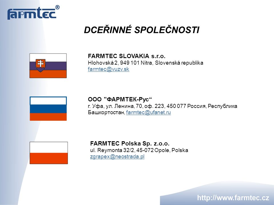 DCEŘINNÉ SPOLEČNOSTI FARMTEC SLOVAKIA s.r.o. Hlohovská 2, 949 101 Nitra, Slovenská republika farmtec@vuzv.sk.