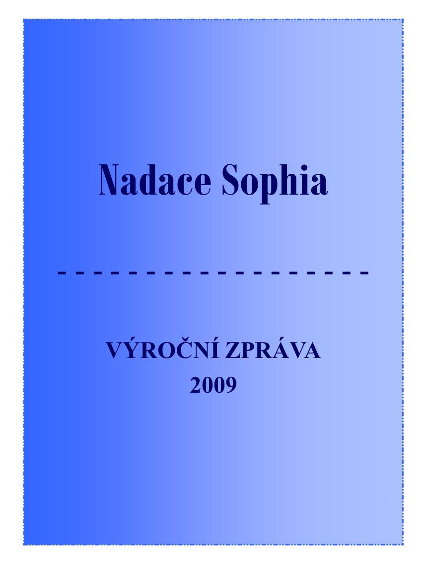 Nadace Sophia - - - - - - - - - - - - - - - - - - VÝROČNÍ ZPRÁVA 2009
