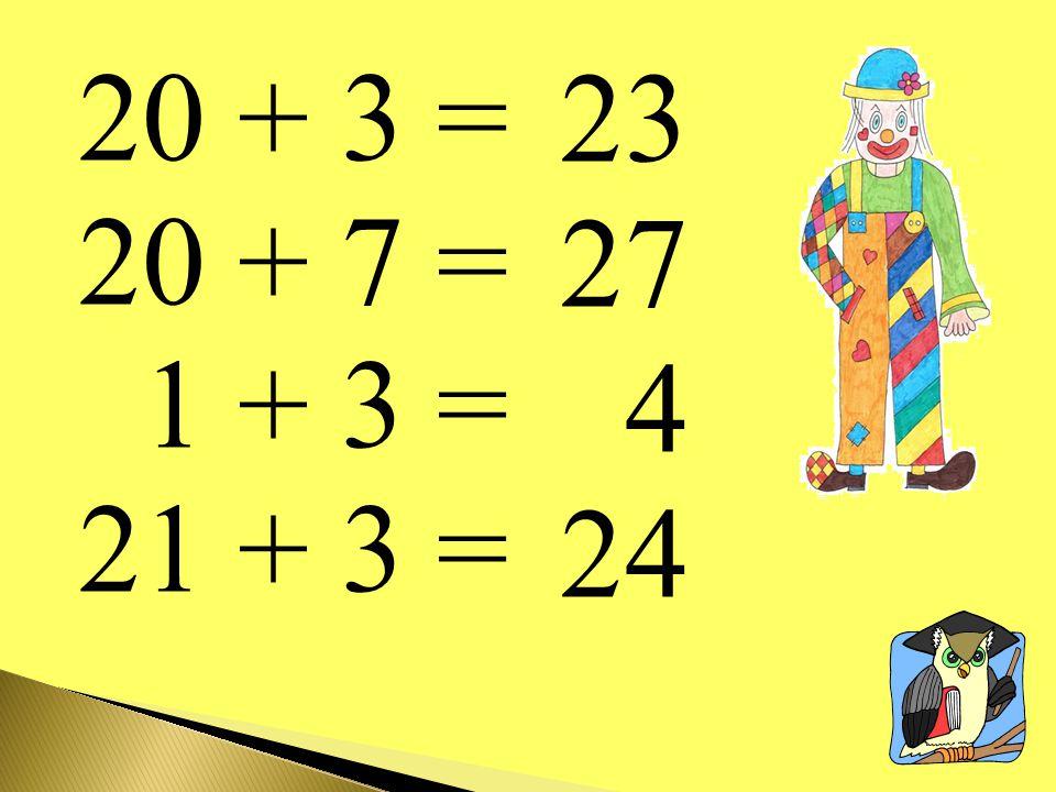 20 + 3 = 20 + 7 = 1 + 3 = 21 + 3 = 23 27 4 24