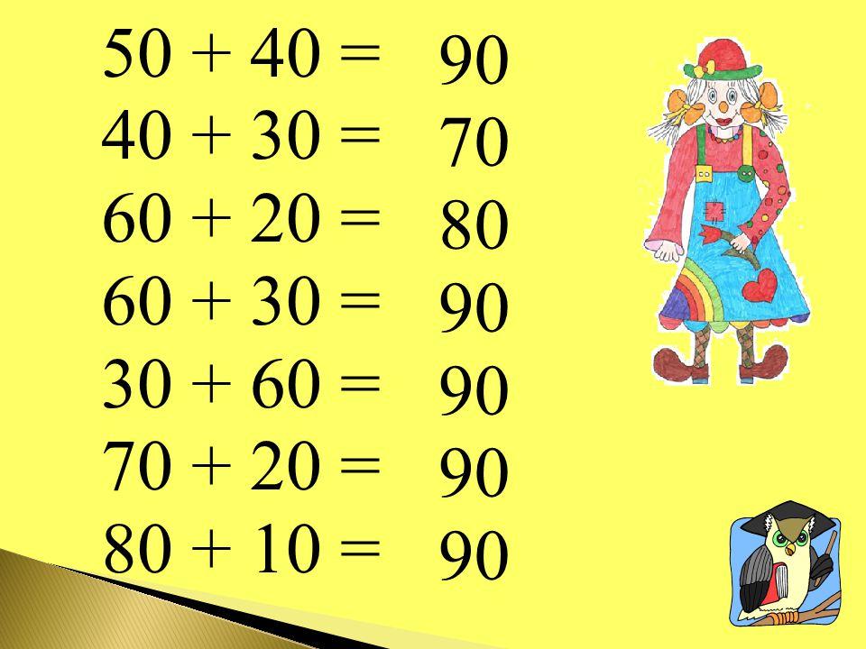 50 + 40 = 40 + 30 = 60 + 20 = 60 + 30 = 30 + 60 = 70 + 20 = 80 + 10 = 90 70 80