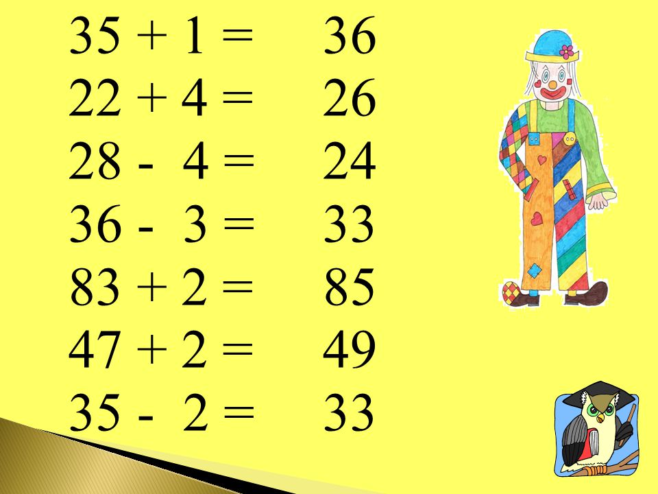 35 + 1 = 22 + 4 = 28 - 4 = 36 - 3 = 83 + 2 = 47 + 2 = 35 - 2 = 36 26 24 33 85 49