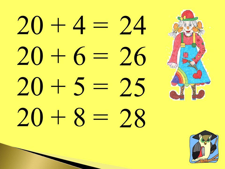 20 + 4 = 20 + 6 = 20 + 5 = 20 + 8 = 24 26 25 28