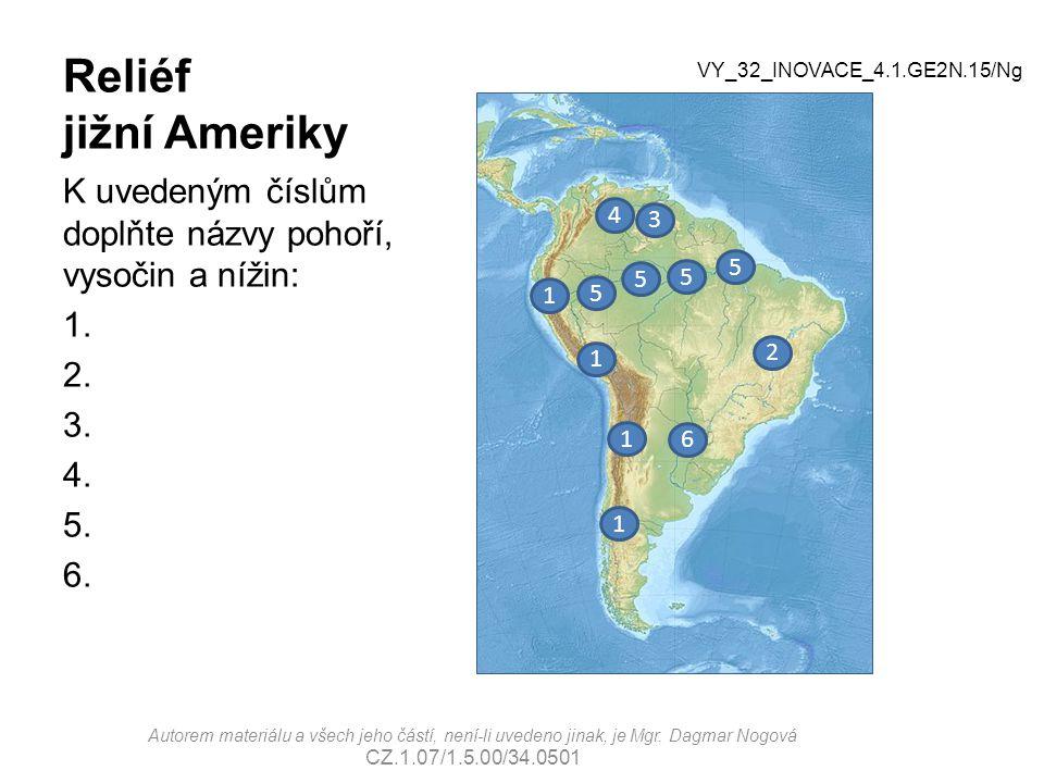 Reliéf jižní Ameriky VY_32_INOVACE_4.1.GE2N.15/Ng. K uvedeným číslům doplňte názvy pohoří, vysočin a nížin: