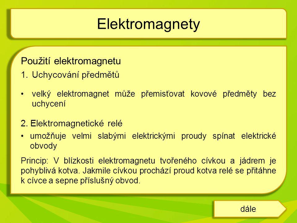 Elektromagnety Použití elektromagnetu Uchycování předmětů