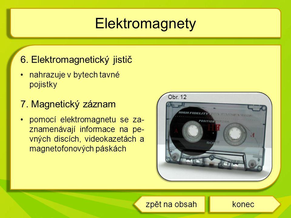 Elektromagnety 6. Elektromagnetický jistič 7. Magnetický záznam