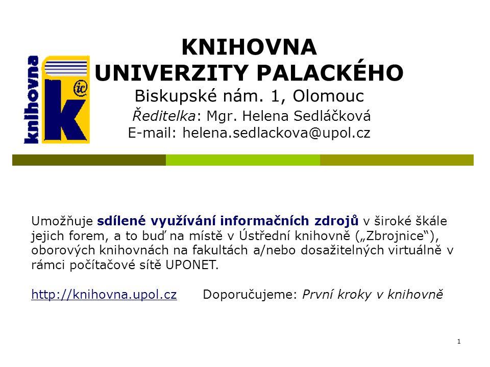 KNIHOVNA UNIVERZITY PALACKÉHO Biskupské nám. 1, Olomouc Ředitelka: Mgr