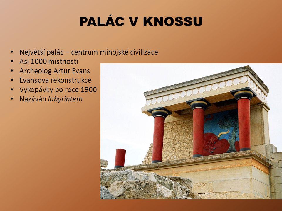 PALÁC V KNOSSU Největší palác – centrum mínojské civilizace