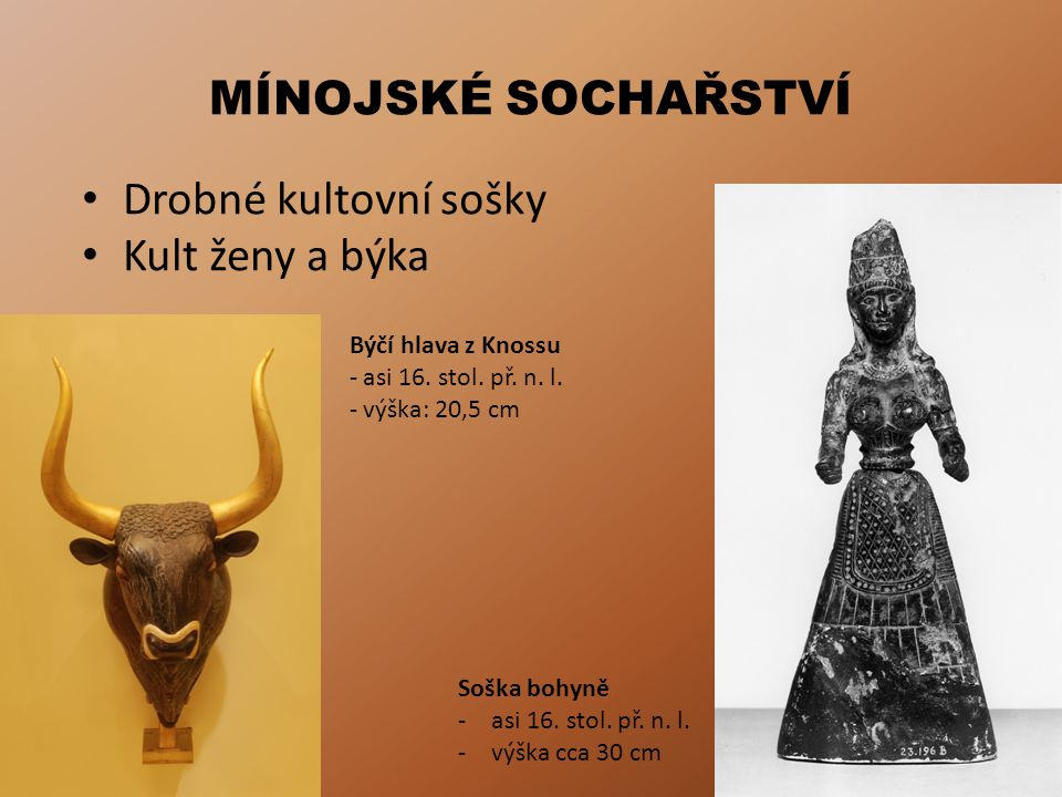 MÍNOJSKÉ SOCHAŘSTVÍ Drobné kultovní sošky Kult ženy a býka