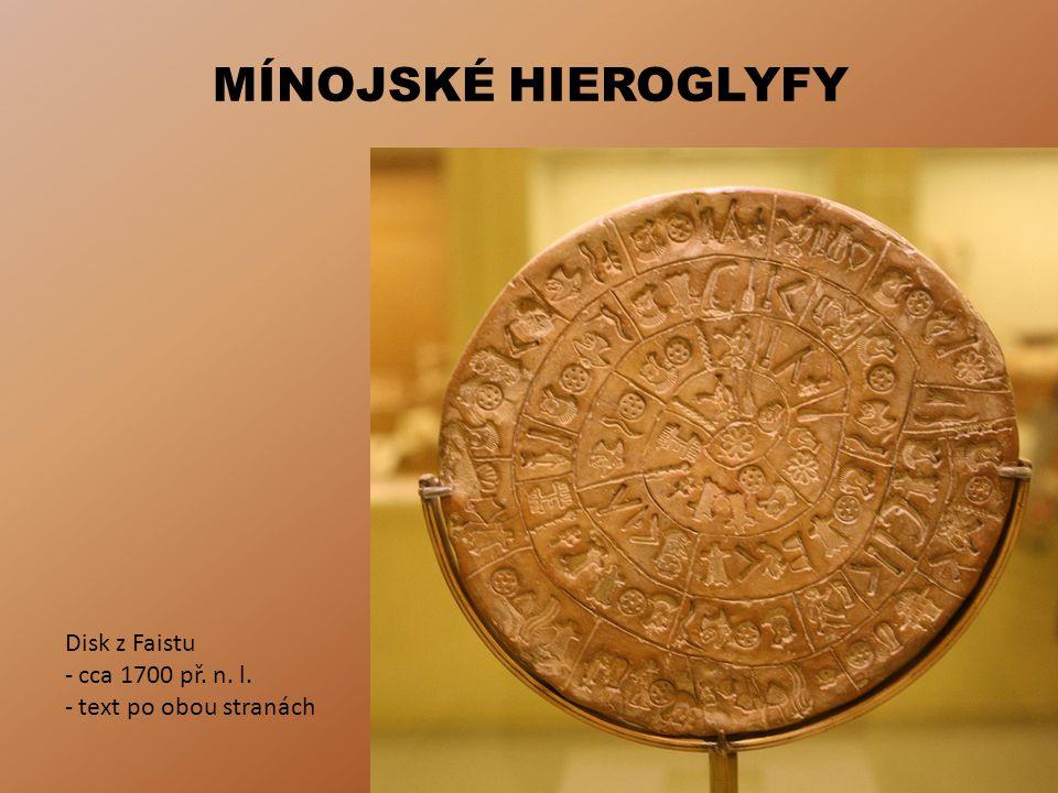 MÍNOJSKÉ HIEROGLYFY Disk z Faistu cca 1700 př. n. l.