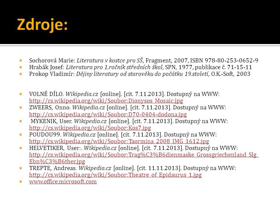 Zdroje: Sochorová Marie: Literatura v kostce pro SŠ, Fragment, 2007, ISBN 978-80-253-0652-9.