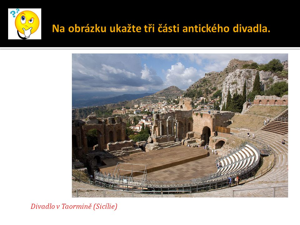 Na obrázku ukažte tři části antického divadla.
