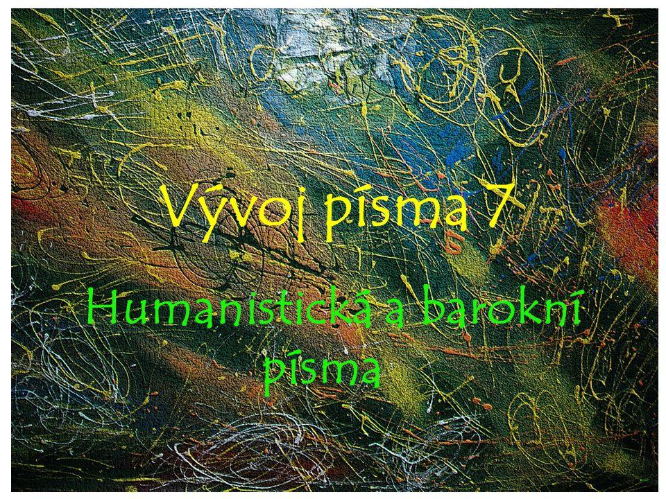 V Vývoj písma 7 Humanistická a barokní písma ©c.zuk