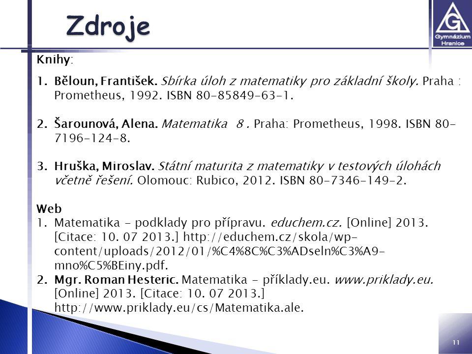 Zdroje Knihy: Běloun, František. Sbírka úloh z matematiky pro základní školy. Praha : Prometheus, 1992. ISBN 80-85849-63-1.