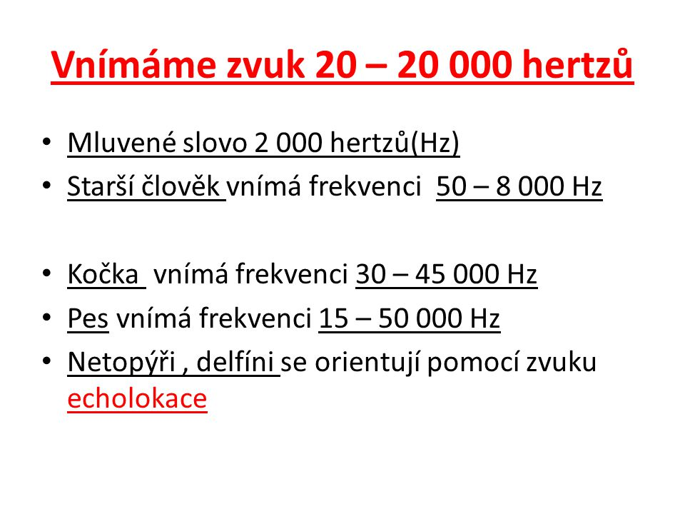 Vnímáme zvuk 20 – 20 000 hertzů Mluvené slovo 2 000 hertzů(Hz)