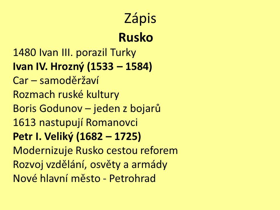 Zápis Rusko 1480 Ivan III. porazil Turky Ivan IV. Hrozný (1533 – 1584)
