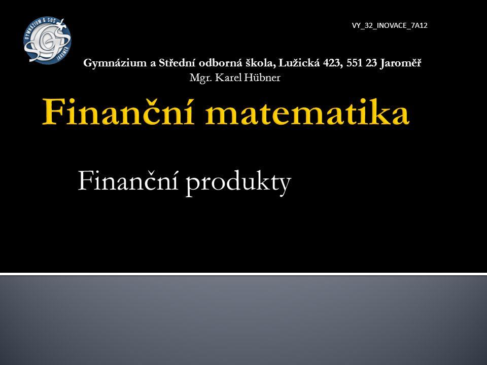 Finanční matematika Finanční produkty