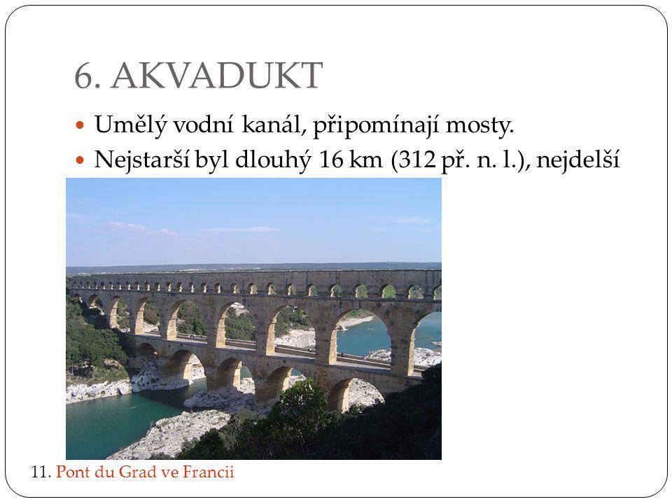 6. AKVADUKT Umělý vodní kanál, připomínají mosty.