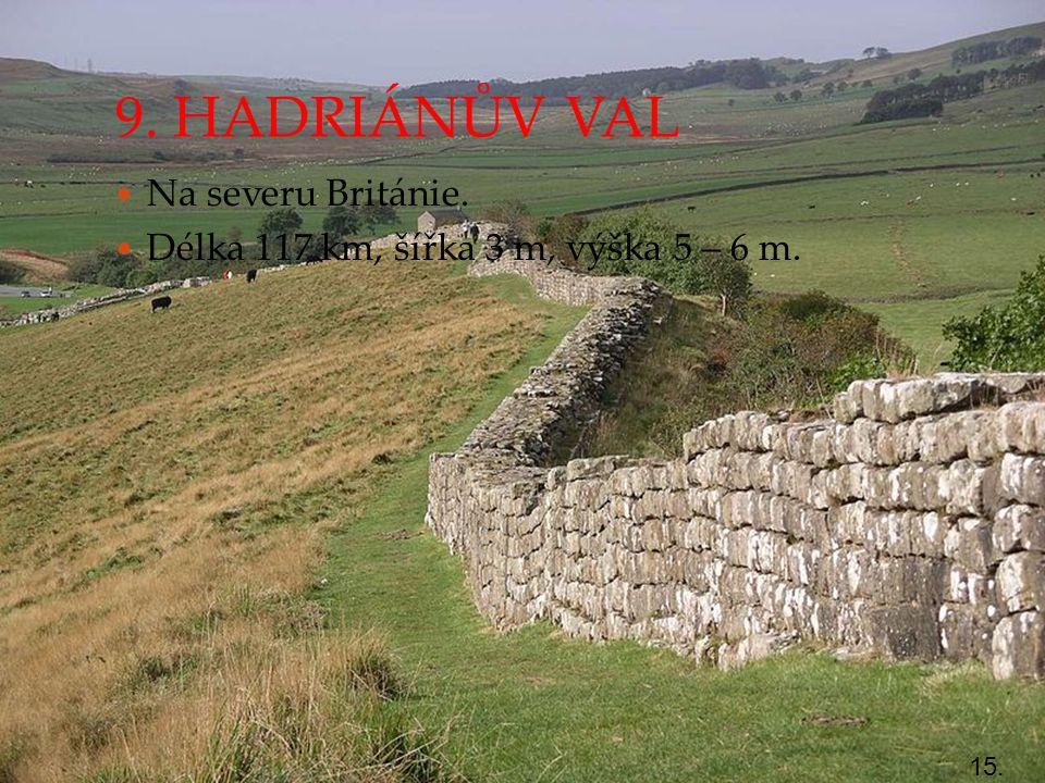 9. HADRIÁNŮV VAL Na severu Británie.