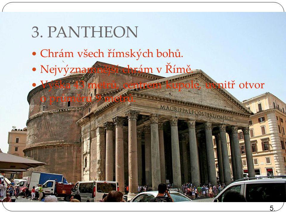 3. PANTHEON Chrám všech římských bohů. Nejvýznamnější chrám v Římě.