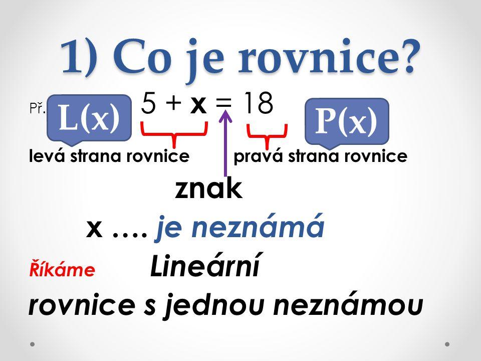 1) Co je rovnice L(x) P(x) znak x …. je neznámá
