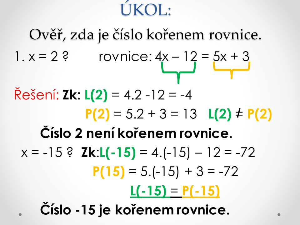 ÚKOL: Ověř, zda je číslo kořenem rovnice.