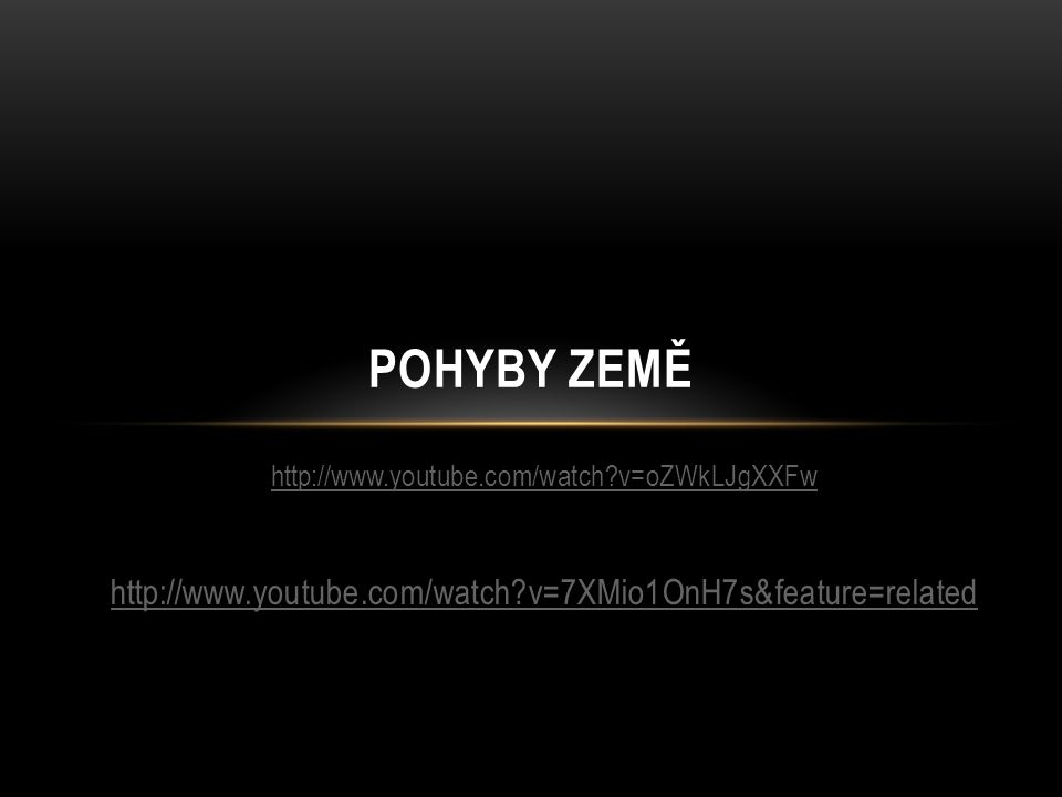 POHYBY ZEMĚ http://www.youtube.com/watch v=7XMio1OnH7s&feature=related
