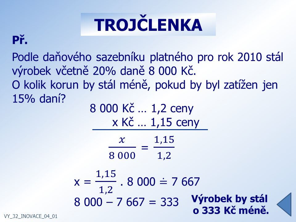 TROJČLENKA Př. Podle daňového sazebníku platného pro rok 2010 stál výrobek včetně 20% daně 8 000 Kč.