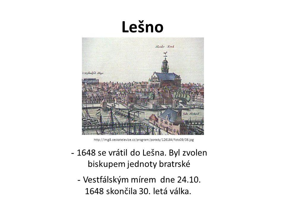 Lešno - 1648 se vrátil do Lešna. Byl zvolen biskupem jednoty bratrské