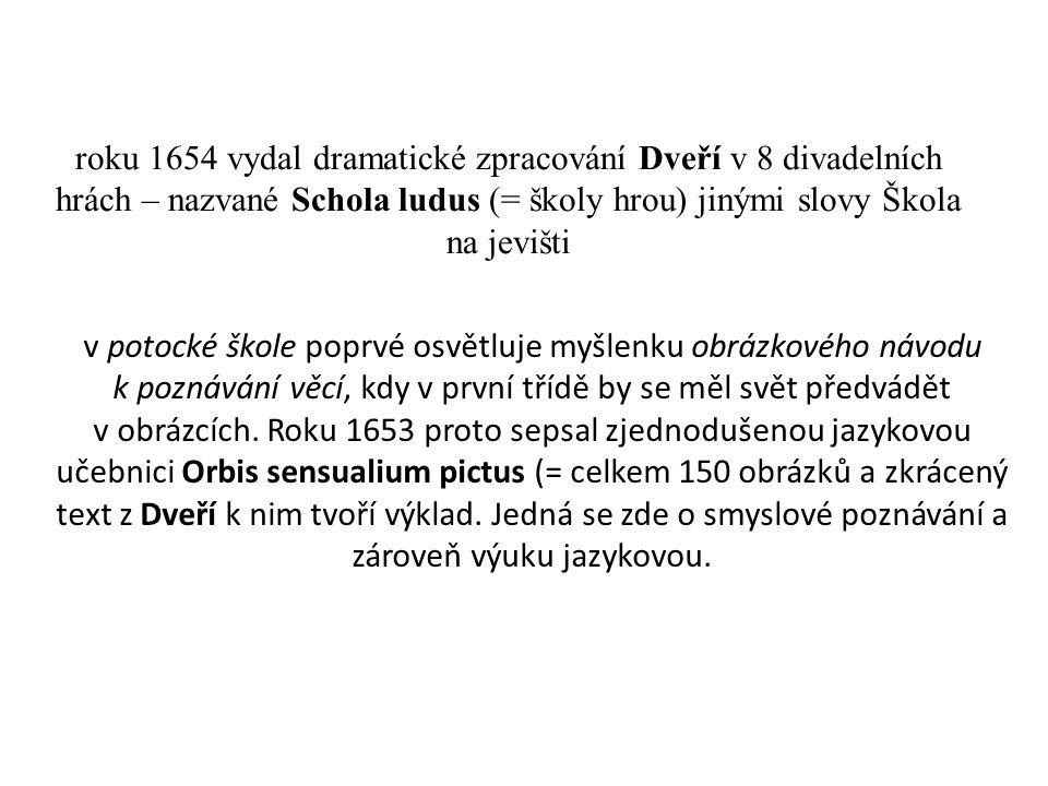 roku 1654 vydal dramatické zpracování Dveří v 8 divadelních hrách – nazvané Schola ludus (= školy hrou) jinými slovy Škola na jevišti