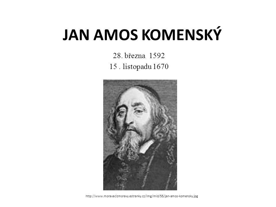 JAN AMOS KOMENSKÝ 28. března 1592 15 . listopadu 1670