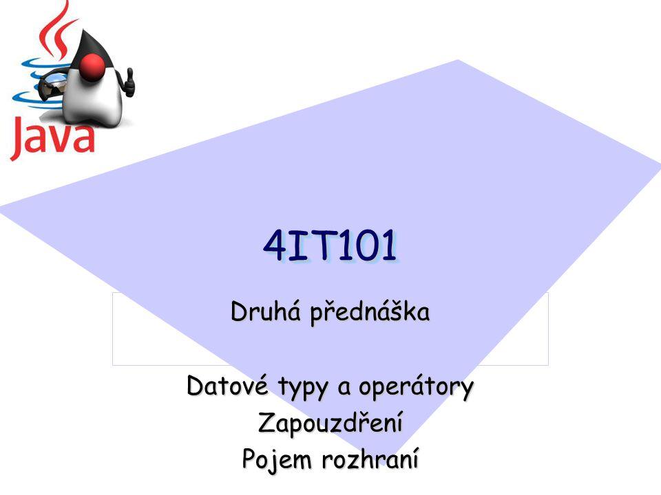 Druhá přednáška Datové typy a operátory Zapouzdření Pojem rozhraní