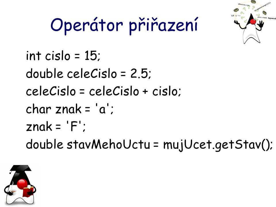 Operátor přiřazení int cislo = 15; double celeCislo = 2.5;