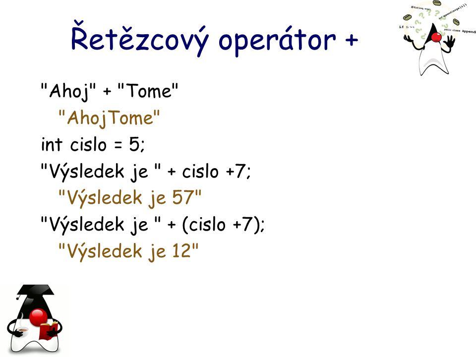 Řetězcový operátor + Ahoj + Tome AhojTome int cislo = 5;